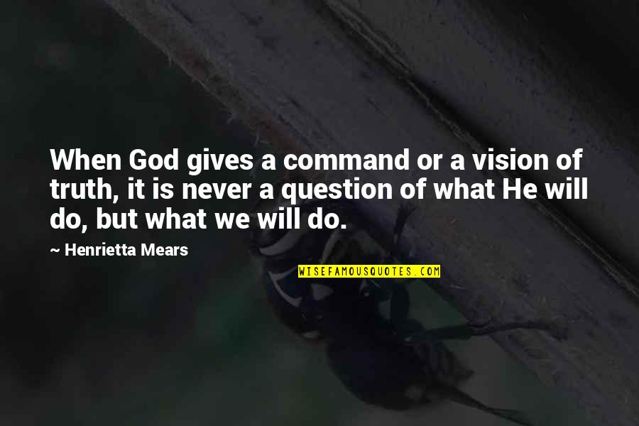 God Never Giving Up On You Quotes By Henrietta Mears: When God gives a command or a vision