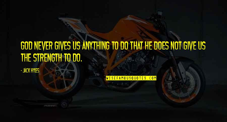 God Never Giving Up On You Quotes By Jack Hyles: God never gives us anything to do that