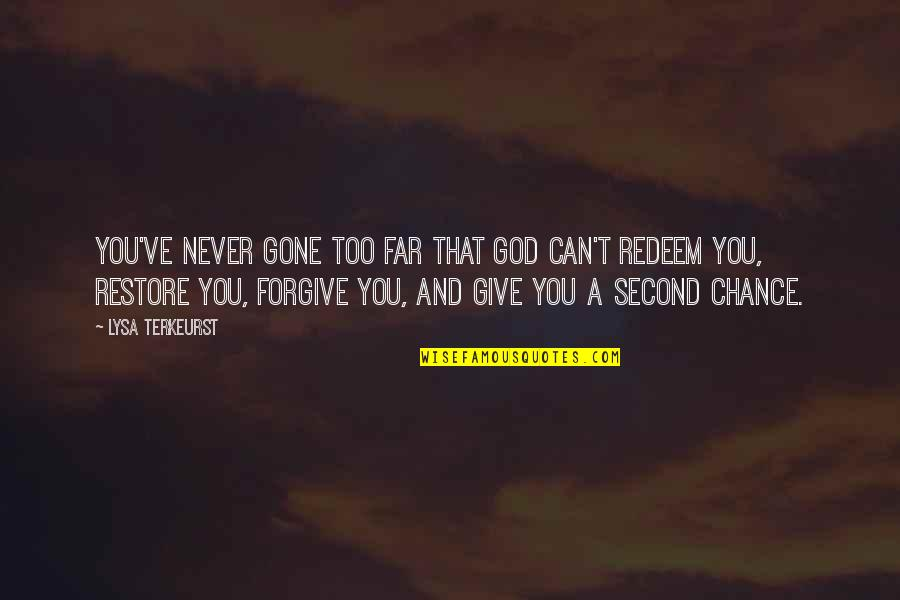 God Never Giving Up On You Quotes By Lysa TerKeurst: You've never gone too far that God can't