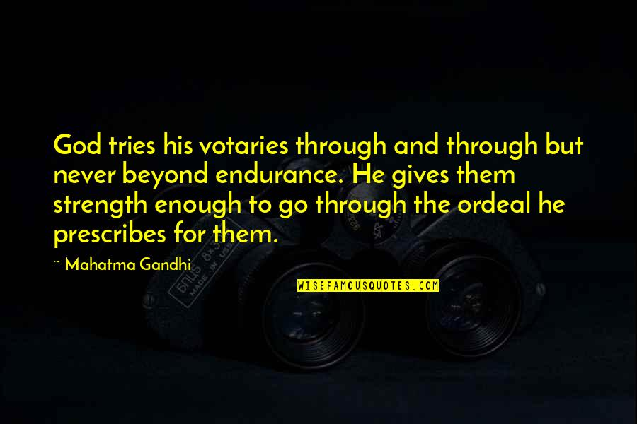 God Never Giving Up On You Quotes By Mahatma Gandhi: God tries his votaries through and through but