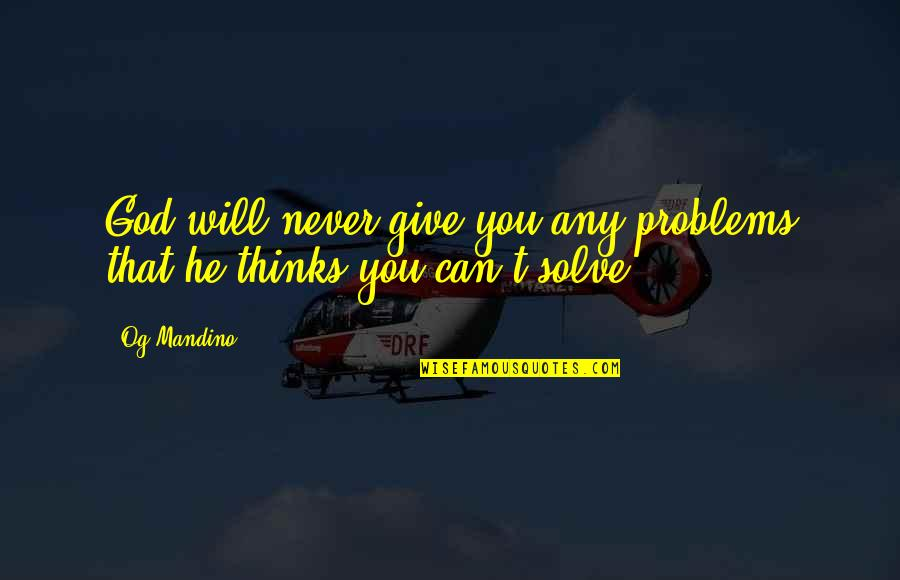 God Never Giving Up On You Quotes By Og Mandino: God will never give you any problems that
