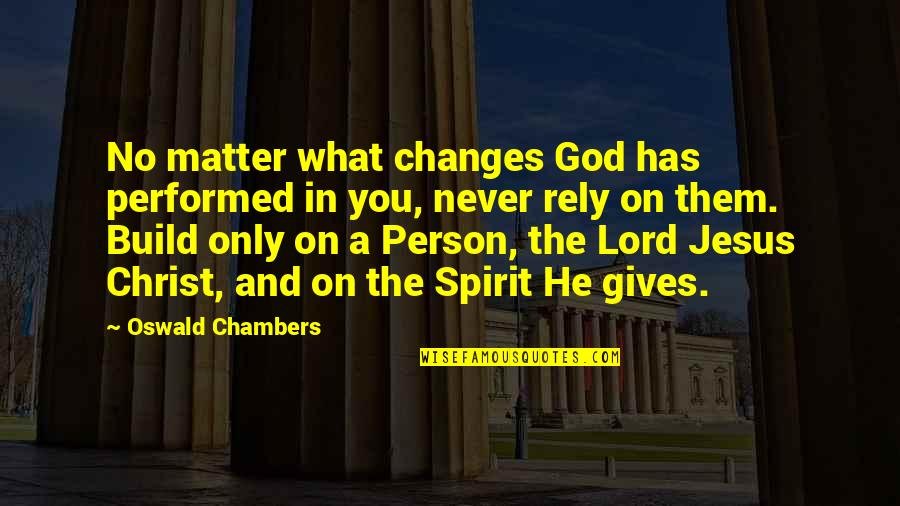 God Never Giving Up On You Quotes By Oswald Chambers: No matter what changes God has performed in