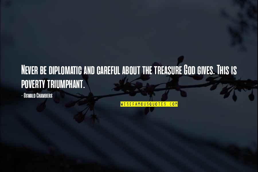 God Never Giving Up On You Quotes By Oswald Chambers: Never be diplomatic and careful about the treasure