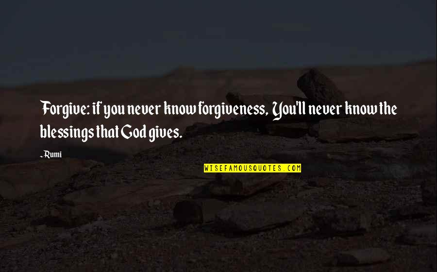 God Never Giving Up On You Quotes By Rumi: Forgive: if you never know forgiveness, You'll never