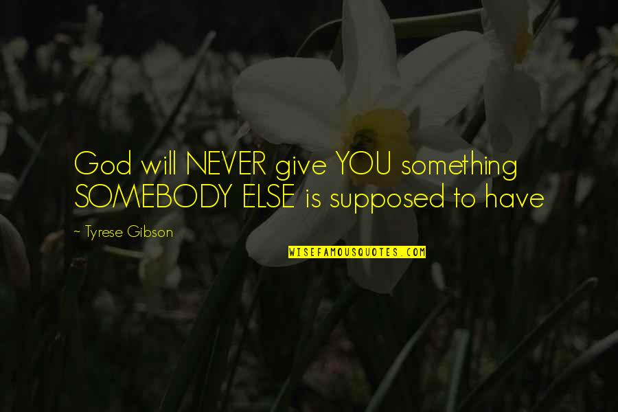 God Never Giving Up On You Quotes By Tyrese Gibson: God will NEVER give YOU something SOMEBODY ELSE