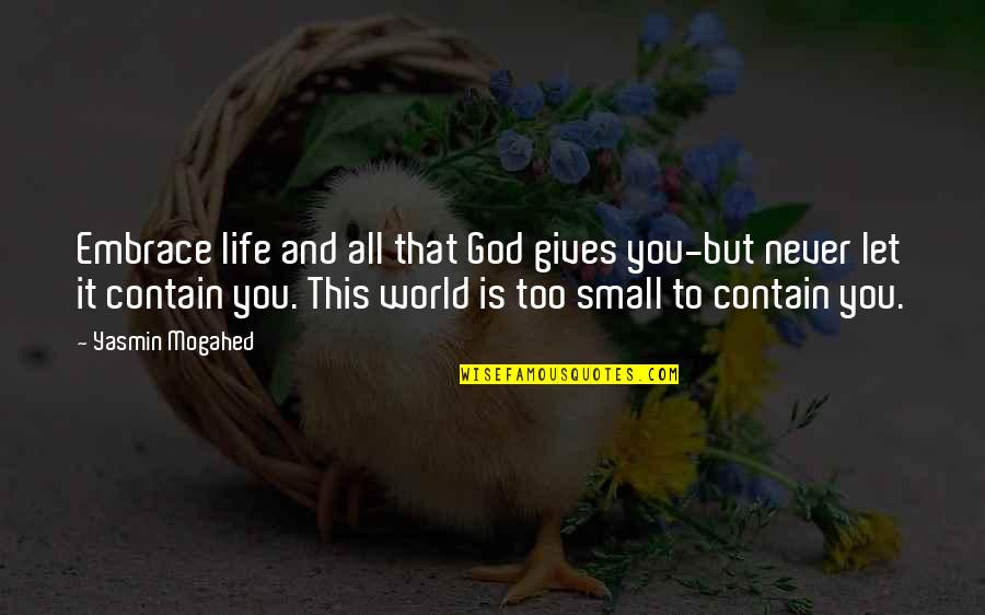 God Never Giving Up On You Quotes By Yasmin Mogahed: Embrace life and all that God gives you-but