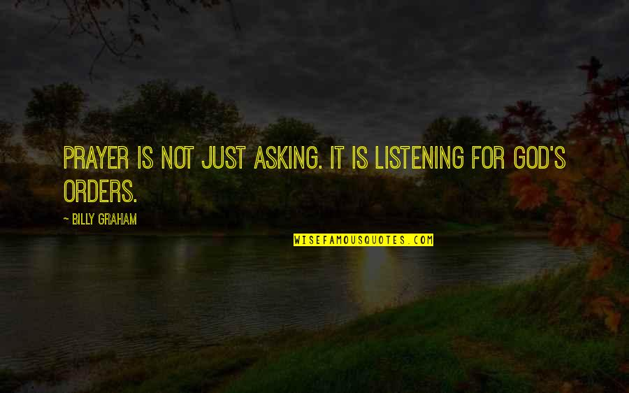 God Not Listening Quotes By Billy Graham: Prayer is not just asking. It is listening