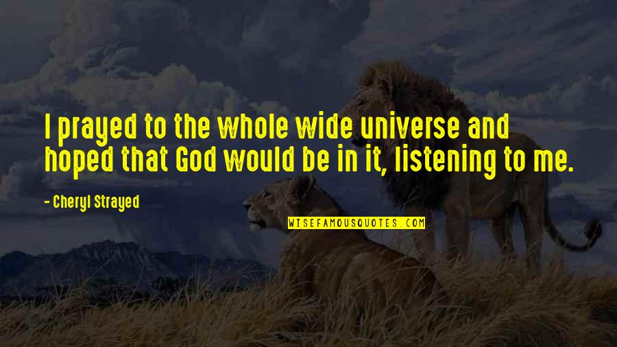 God Not Listening Quotes By Cheryl Strayed: I prayed to the whole wide universe and