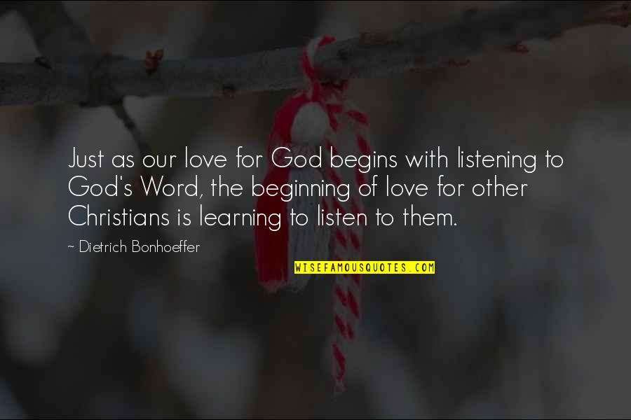 God Not Listening Quotes By Dietrich Bonhoeffer: Just as our love for God begins with