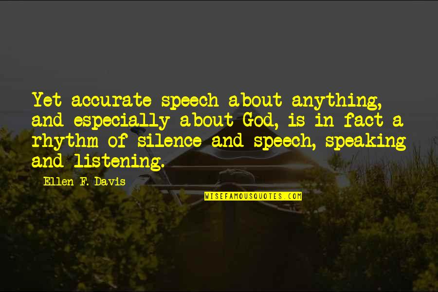 God Not Listening Quotes By Ellen F. Davis: Yet accurate speech about anything, and especially about