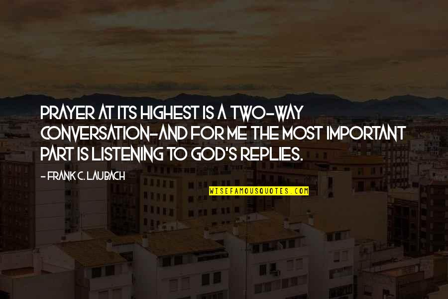 God Not Listening Quotes By Frank C. Laubach: Prayer at its highest is a two-way conversation-and