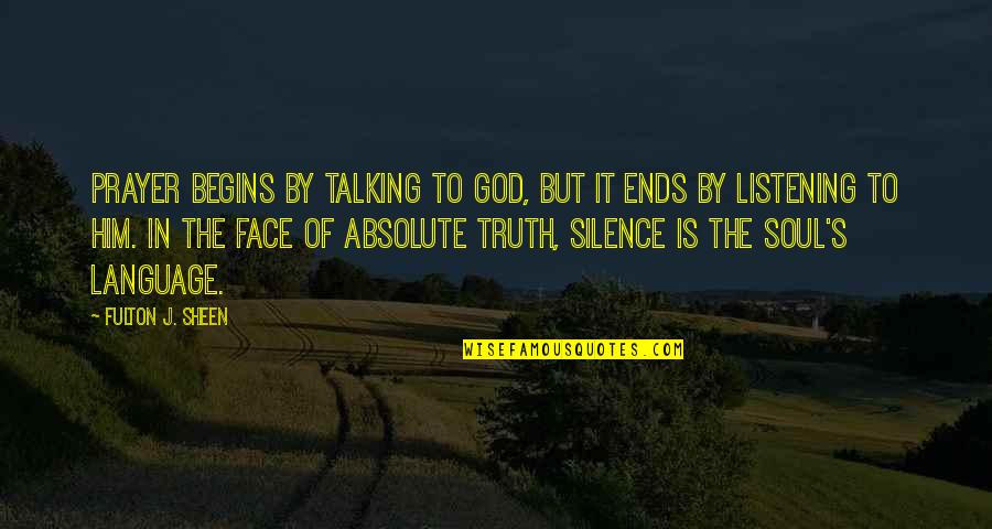 God Not Listening Quotes By Fulton J. Sheen: Prayer begins by talking to God, but it