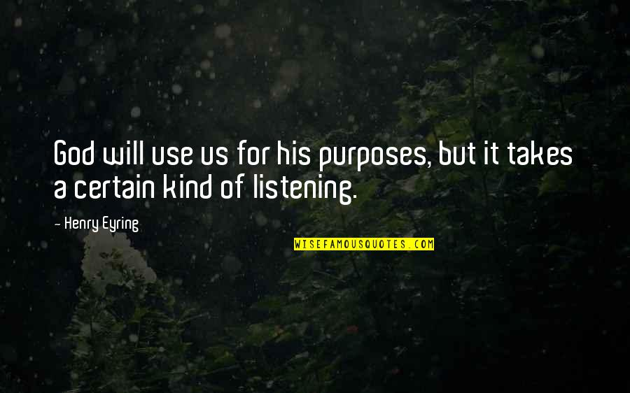 God Not Listening Quotes By Henry Eyring: God will use us for his purposes, but