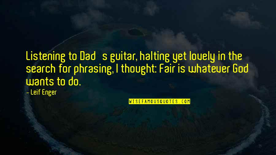 God Not Listening Quotes By Leif Enger: Listening to Dad's guitar, halting yet lovely in