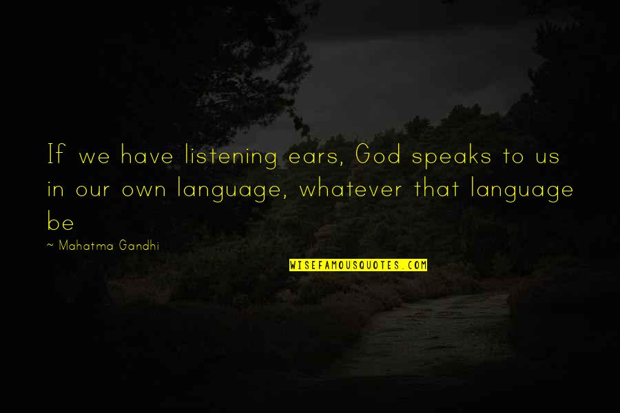 God Not Listening Quotes By Mahatma Gandhi: If we have listening ears, God speaks to