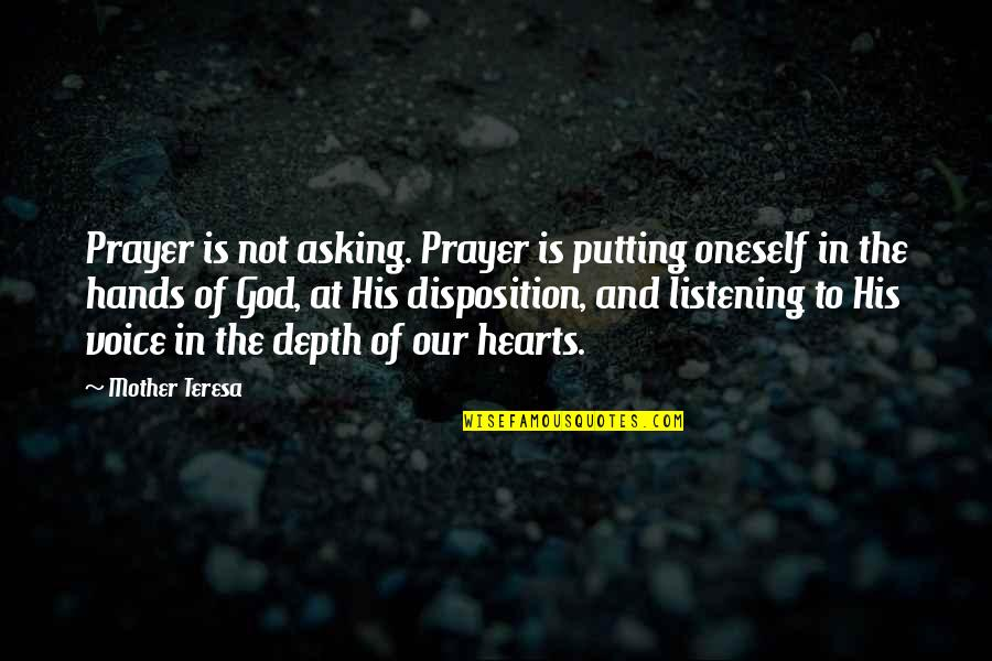 God Not Listening Quotes By Mother Teresa: Prayer is not asking. Prayer is putting oneself