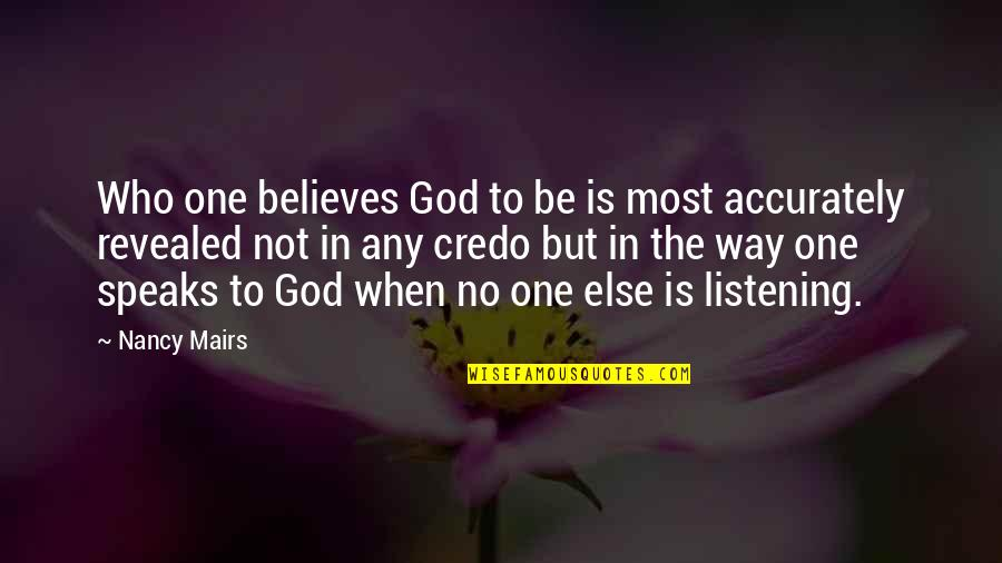 God Not Listening Quotes By Nancy Mairs: Who one believes God to be is most