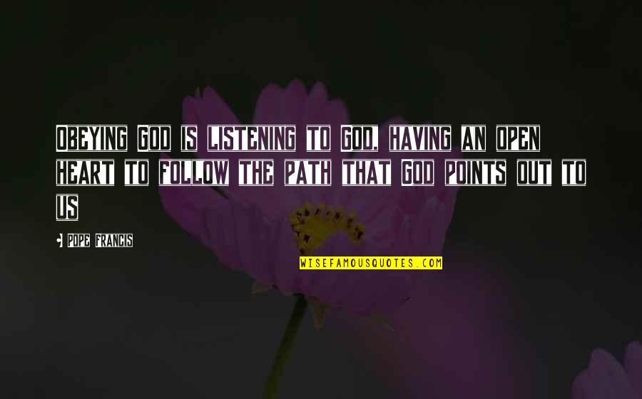 God Not Listening Quotes By Pope Francis: Obeying God is listening to God, having an