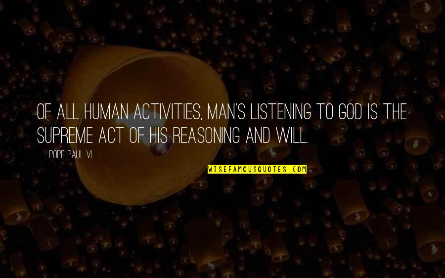 God Not Listening Quotes By Pope Paul VI: Of all human activities, man's listening to God