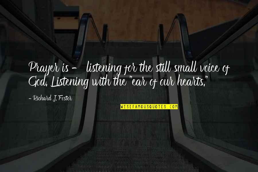 God Not Listening Quotes By Richard J. Foster: Prayer is - listening for the still small