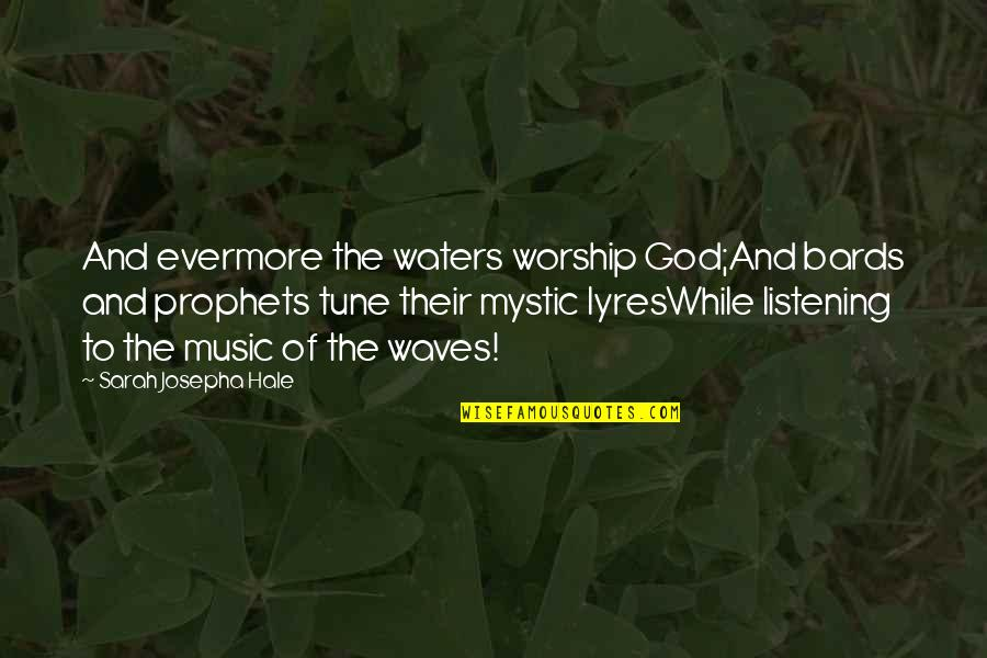 God Not Listening Quotes By Sarah Josepha Hale: And evermore the waters worship God;And bards and