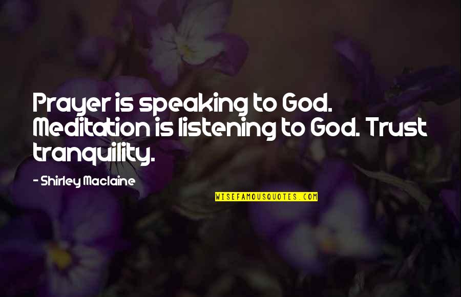 God Not Listening Quotes By Shirley Maclaine: Prayer is speaking to God. Meditation is listening