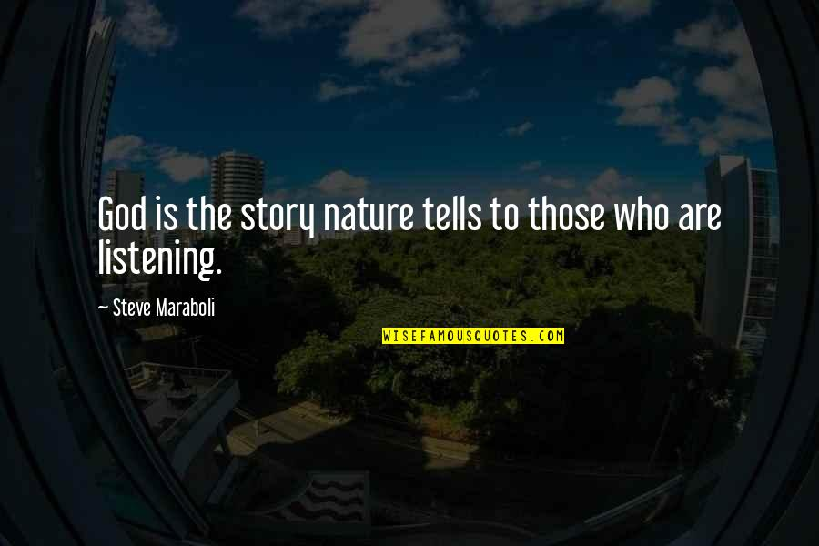God Not Listening Quotes By Steve Maraboli: God is the story nature tells to those