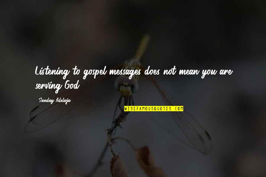 God Not Listening Quotes By Sunday Adelaja: Listening to gospel messages does not mean you