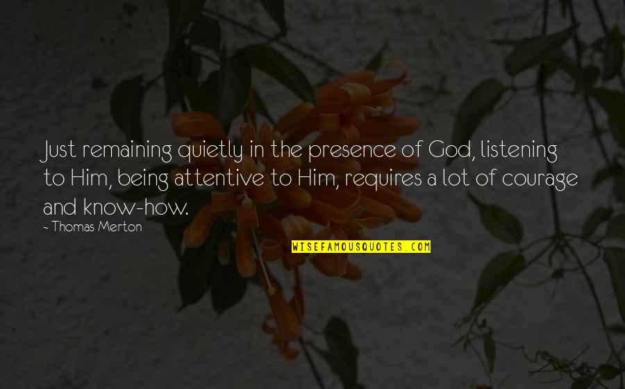 God Not Listening Quotes By Thomas Merton: Just remaining quietly in the presence of God,