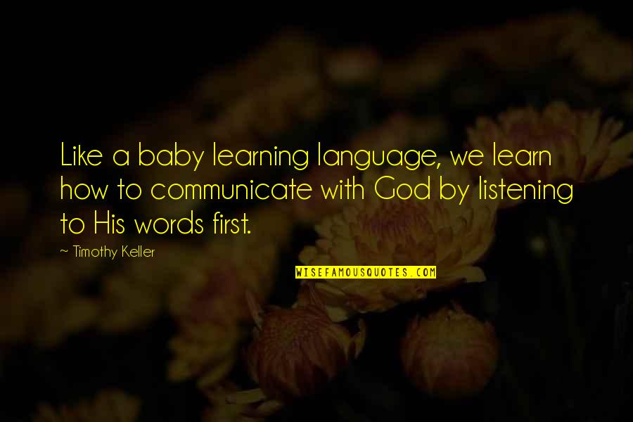 God Not Listening Quotes By Timothy Keller: Like a baby learning language, we learn how