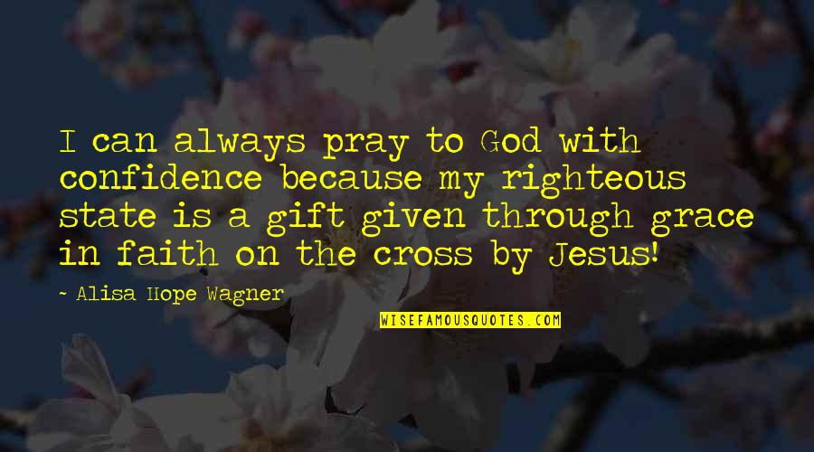 God Pray Quotes By Alisa Hope Wagner: I can always pray to God with confidence