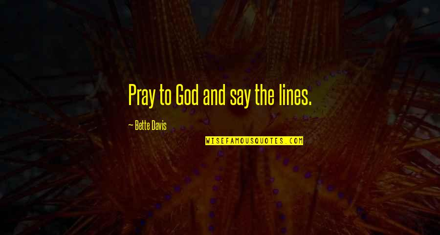 God Pray Quotes By Bette Davis: Pray to God and say the lines.