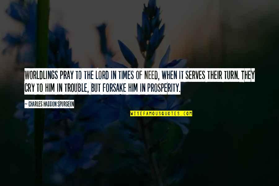 God Pray Quotes By Charles Haddon Spurgeon: Worldlings pray to the Lord in times of