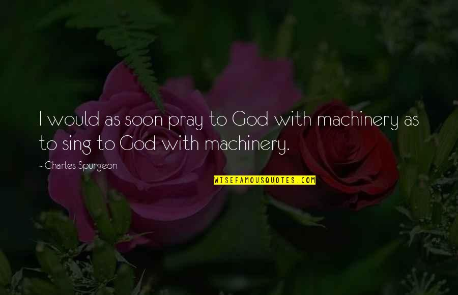 God Pray Quotes By Charles Spurgeon: I would as soon pray to God with