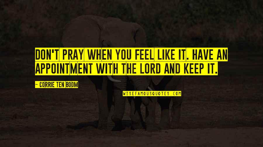 God Pray Quotes By Corrie Ten Boom: Don't pray when you feel like it. Have