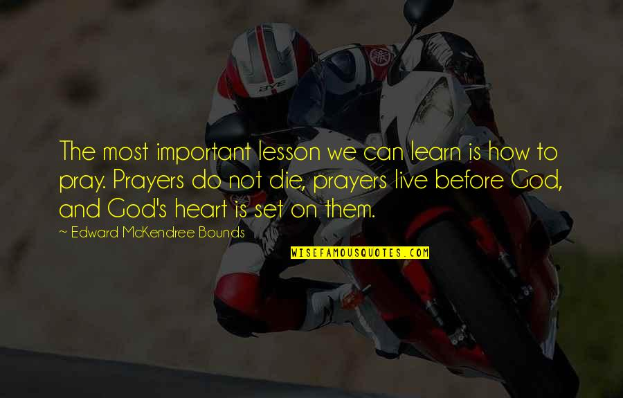 God Pray Quotes By Edward McKendree Bounds: The most important lesson we can learn is