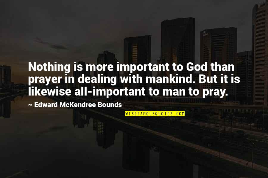 God Pray Quotes By Edward McKendree Bounds: Nothing is more important to God than prayer