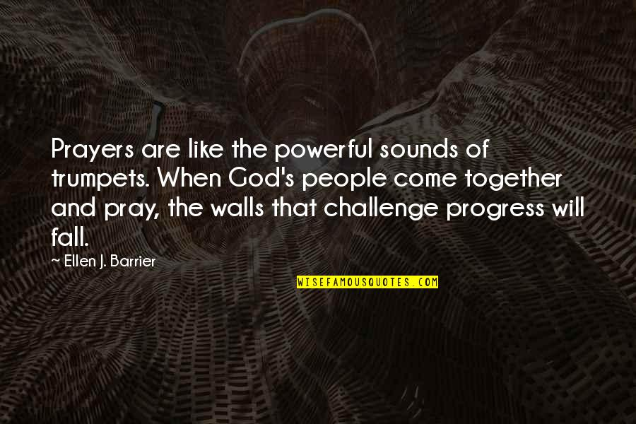 God Pray Quotes By Ellen J. Barrier: Prayers are like the powerful sounds of trumpets.