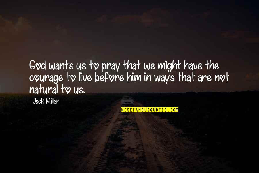 God Pray Quotes By Jack Miller: God wants us to pray that we might