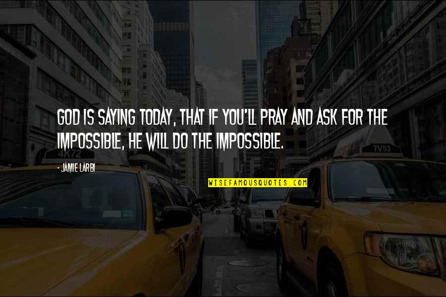 God Pray Quotes By Jamie Larbi: God is saying today, that if you'll pray