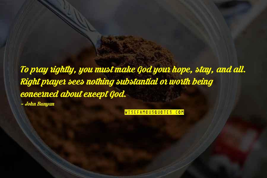 God Pray Quotes By John Bunyan: To pray rightly, you must make God your