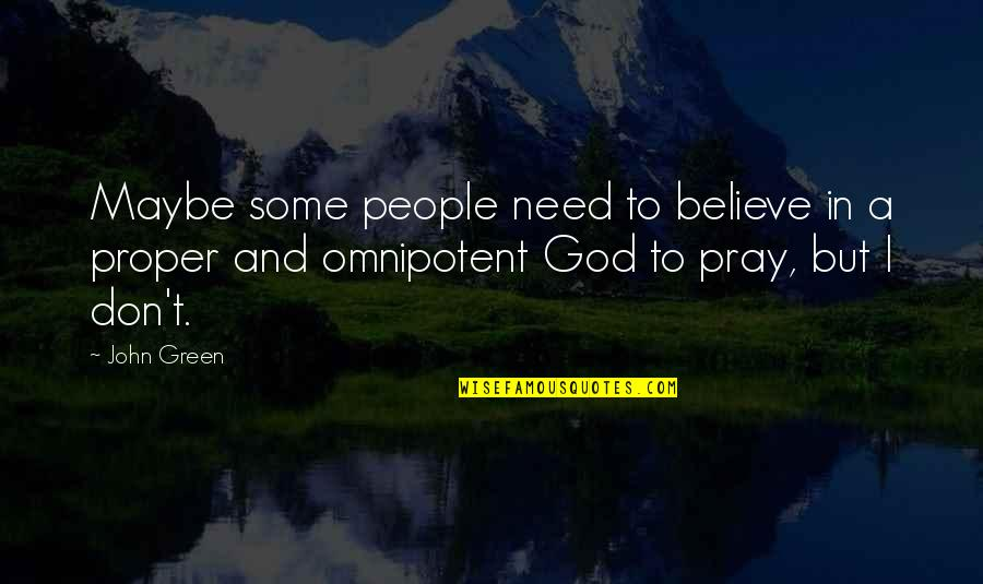 God Pray Quotes By John Green: Maybe some people need to believe in a