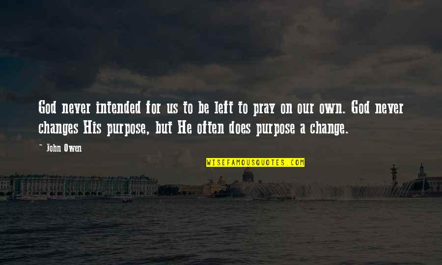 God Pray Quotes By John Owen: God never intended for us to be left
