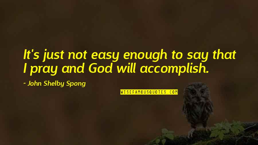 God Pray Quotes By John Shelby Spong: It's just not easy enough to say that
