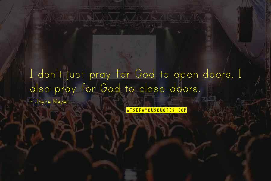God Pray Quotes By Joyce Meyer: I don't just pray for God to open