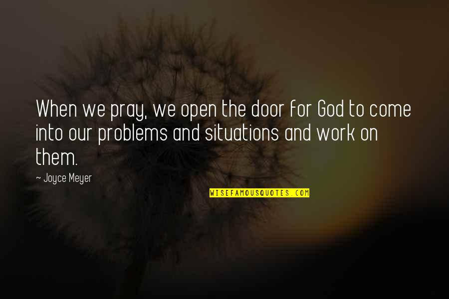 God Pray Quotes By Joyce Meyer: When we pray, we open the door for