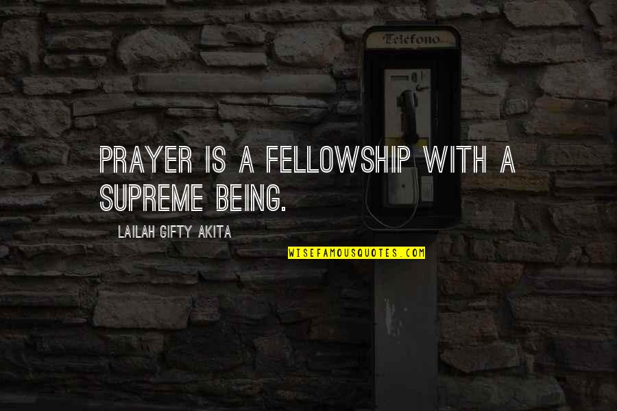 God Pray Quotes By Lailah Gifty Akita: Prayer is a fellowship with a Supreme Being.