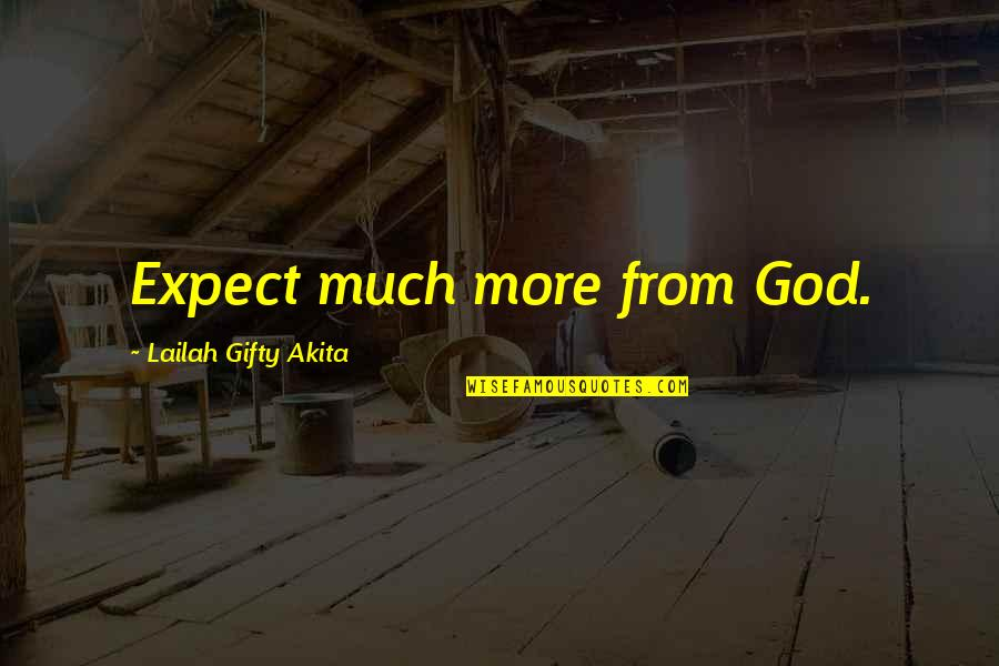 God Pray Quotes By Lailah Gifty Akita: Expect much more from God.