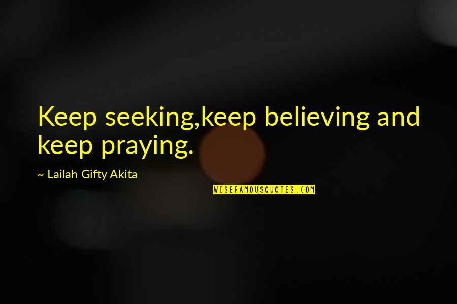 God Pray Quotes By Lailah Gifty Akita: Keep seeking,keep believing and keep praying.