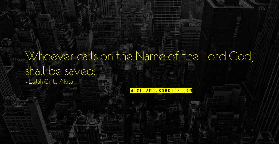 God Pray Quotes By Lailah Gifty Akita: Whoever calls on the Name of the Lord